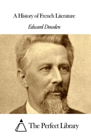 A History of French Literature ebook by Edward Dowden