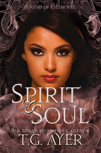 Spirit & Soul - The Hand of Kali #5 ebook by T.G. Ayer