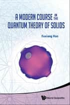 A Modern Course in the Quantum Theory of Solids ebook by Fuxiang Han