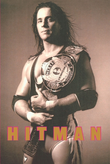 Hitman - My Real Life in the Cartoon World of Wrestling ebook by Bret Hart