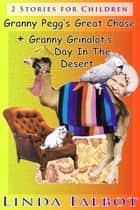 Granny Pegg's Great Chase&Granny Grinalot's Day in the Desert ebook by Linda Talbot