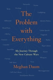 The Problem with Everything - My Journey Through the New Culture Wars eBook by Meghan Daum
