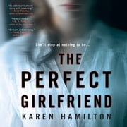 The Perfect Girlfriend audiobook by Karen Hamilton
