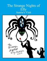 The Strange Nights of Elly: Auntie's Visit ebook by Teresa Turnbull