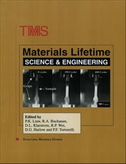 Materials Lifetime Science and Engineering ebook by The Minerals, Metals & Materials Society (TMS)