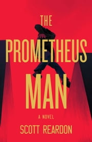The Prometheus Man ebook by Scott Reardon