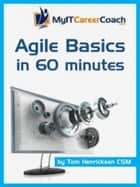 Agile Basics in 60 Minutes ebook by Tom Henricksen