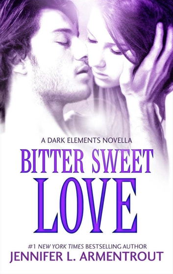 Bitter Sweet Love (The Dark Elements prequel) eBook by Jennifer L. Armentrout