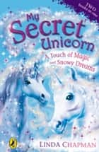My Secret Unicorn: A Touch of Magic and Snowy Dreams ebook by Linda Chapman