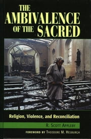 The Ambivalence of the Sacred - Religion, Violence, and Reconciliation ebook by Scott R. Appleby,Theodore M. Hesburgh