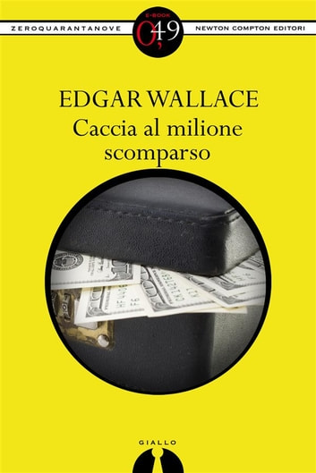 Caccia al milione scomparso eBook by Edgar Wallace