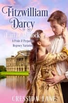 Fitzwilliam Darcy: Earl of Matlock - A Pride and Prejudice Regency Variation ebook by Cressida Lane