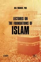 Lectures on the Foundations of Islam ebook by Bill Warner