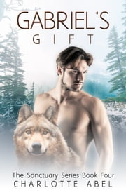 Gabriel's Gift (Sanctuary Series Book 4) ebook by Charlotte Abel