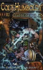 Colt Humboldt and the Close of Death ebook by T.A. Anderson