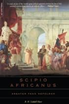 Scipio Africanus - Greater Than Napoleon ebook by B.h. Liddell Hart