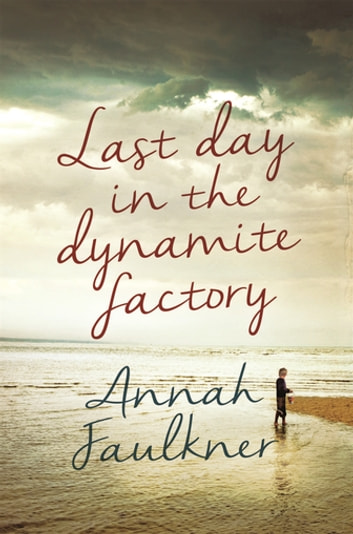 Last Day in the Dynamite Factory ebook by Annah Faulkner