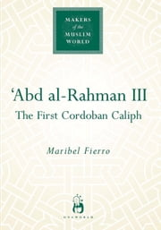 Abd Al-Rahman III - The First Cordoban Caliph ebook by Maribel Fierro