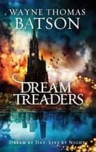 Dreamtreaders ebook by Wayne Thomas Batson