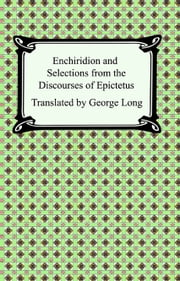 Enchiridion and Selections from the Discourses of Epictetus ebook by Epictetus