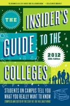 The Insider's Guide to the Colleges, 2012 - Students on Campus Tell You What You Really Want to Know, 38th Edition ebook by Yale Daily News Staff