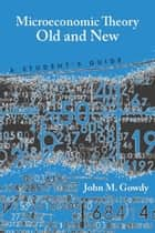 Microeconomic Theory Old and New ebook by John Gowdy
