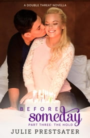 Before Someday- Part Three: The Hold - Double Threat Series, #7 ebook by Julie Prestsater