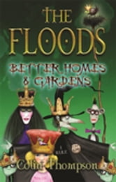 Floods 8: Better Homes And Gardens ebook by Colin Thompson