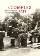 A Complex Fate - William L. Shirer and the American Century ebook by Ken Cuthbertson, Morley Safer