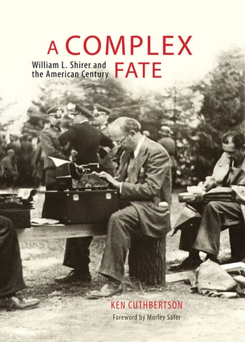 A Complex Fate - William L. Shirer and the American Century ebook by Ken Cuthbertson