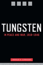 Tungsten in Peace and War, 1918–1946 ebook by Ronald H. Limbaugh