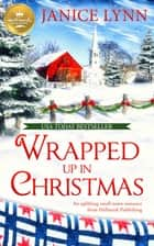 Wrapped Up in Christmas - An uplifting small-town romance from Hallmark Publishing ebook by Janice Lynn