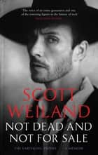 Not Dead and Not For Sale - A Memoir ebook by Scott Weiland