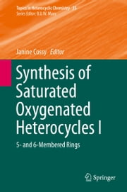 Synthesis of Saturated Oxygenated Heterocycles I - 5- and 6-Membered Rings ebook by Janine Cossy