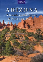 Arizona: A Guide to the State & National Parks ebook by Barbara  Sinotte