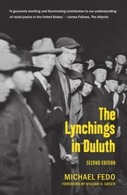The Lynchings in Duluth - Second Edition ebook by MIchael Fedo, William Green