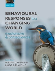 Behavioural Responses to a Changing World: Mechanisms and Consequences ebook by Ulrika Candolin,Bob B.M. Wong