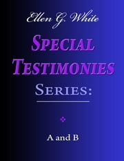 Ellen G. White Special Testimonies Series: A and B ebook by Ellen G. White