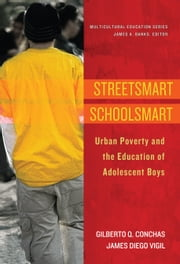 Streetsmart Schoolsmart - Urban Poverty and the Education of Adolescent Boys ebook by Gilberto Q. Conchas, James Diego Vigil