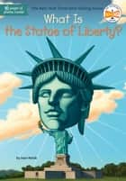What Is the Statue of Liberty? ebook by Joan Holub, Who HQ, John Hinderliter