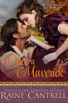 Once a Maverick - The Kincaids - Book One ebook by Raine Cantrell