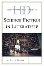 Historical Dictionary of Science Fiction in Literature ebook by M. Keith Booker