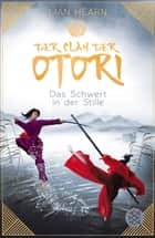 Der Clan der Otori. Das Schwert in der Stille ebook by Lian Hearn