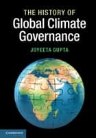 The History of Global Climate Governance ebook by Joyeeta Gupta
