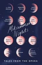 Midsummer Nights: Tales from the Opera: - with Kate Atkinson, Sebastian Barry, Ali Smith & more ebook by Jeanette Winterson, Jeanette Winterson