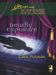 Deadly Exposure ebook by Cara Putman