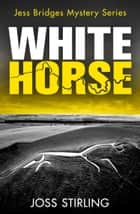 White Horse (A Jess Bridges Mystery, Book 2) ebook by Joss Stirling