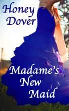 Madame's New Maid ebook by Honey Dover