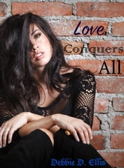 Love Conquers All ebook by Debbie D. Ellis