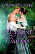 Spellbound by My Charmer - Linked Across Time, #5 ebook by Dawn Brower